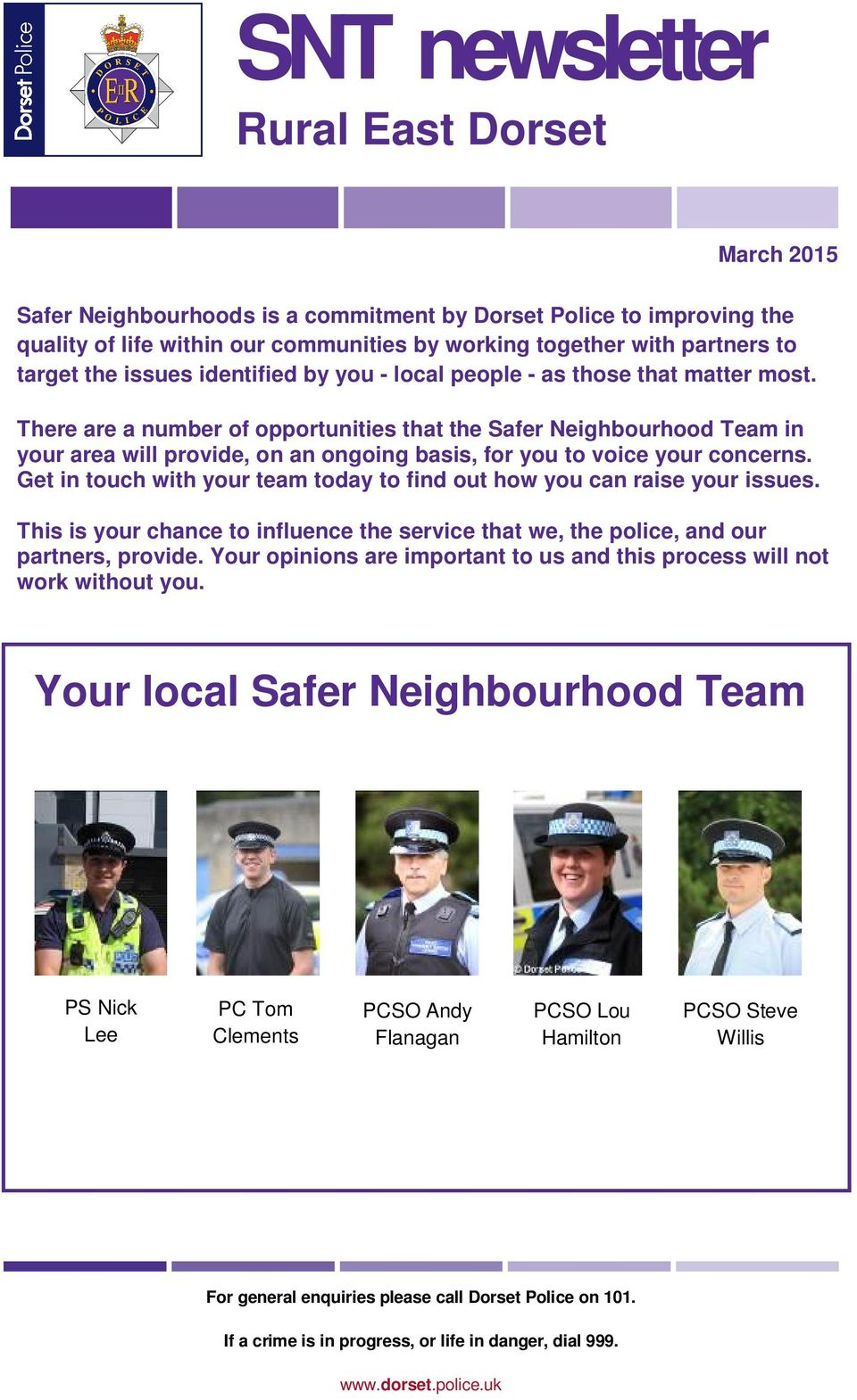 There are a number of opportunities that the Safer Neighbourhood Team in your area will provide, on an ongoing basis, for you to voice your concerns.