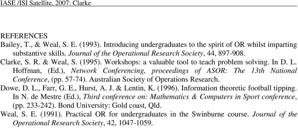Australian Society of Operations Research. Dowe, D. L., Farr, G. E., Hurst, A. J. & Lentin, K. (1996). Information theoretic football tipping. In N. de Mestre (Ed.