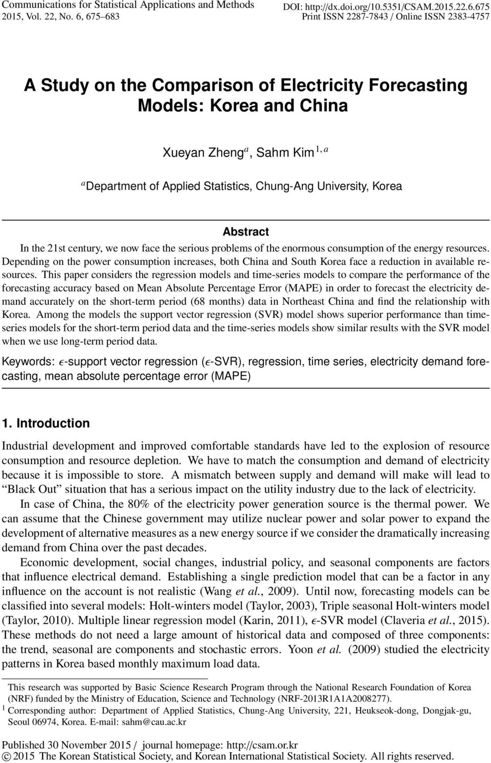 Sahm Kim 1, a a Department of Applied Statistics, Chung-Ang University, Korea Abstract In the 21st century, we now face the serious problems of the enormous consumption of the energy resources.