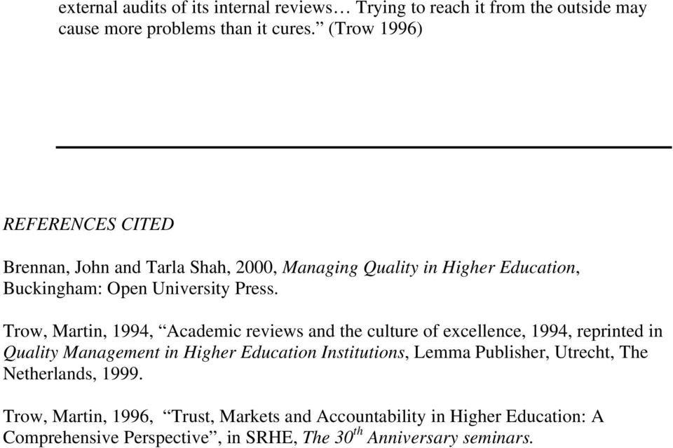 Trow, Martin, 1994, Academic reviews and the culture of excellence, 1994, reprinted in Quality Management in Higher Education Institutions, Lemma