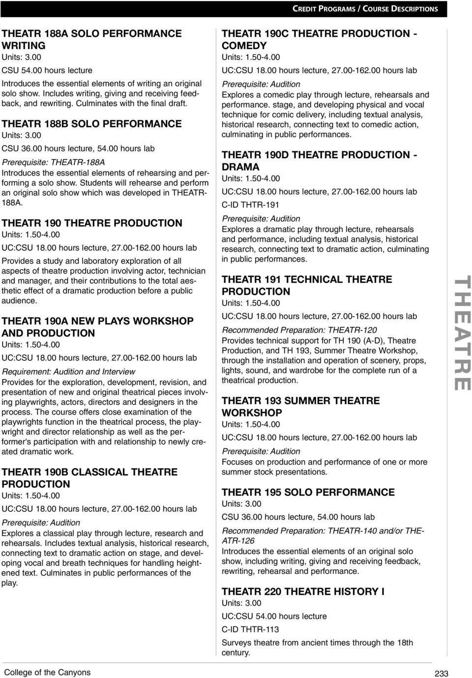 00 hours lab Prerequisite: THEATR-188A Introduces the essential elements of rehearsing and performing a solo show.