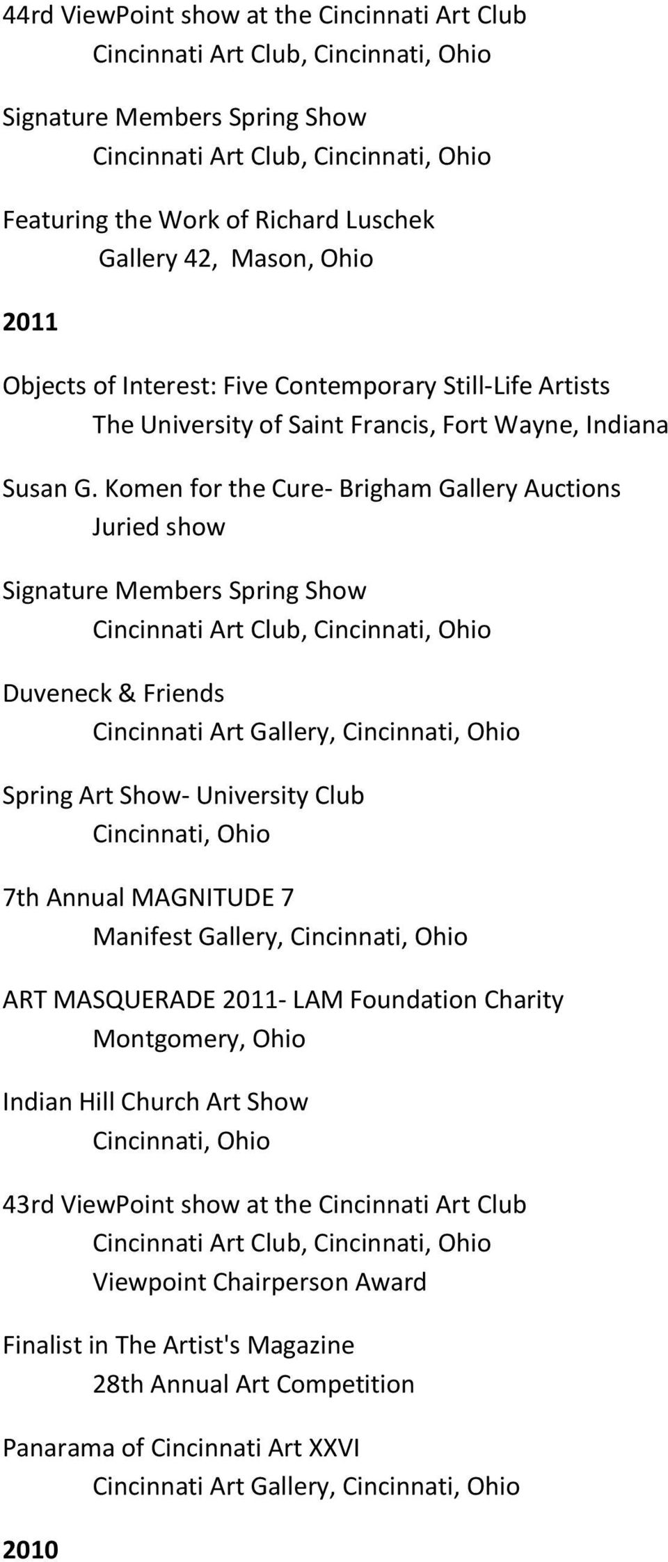 Komen for the Cure- Brigham Gallery Auctions Juried show Duveneck & Friends Cincinnati Art Gallery, Spring Art Show- University Club 7th Annual MAGNITUDE 7 Manifest Gallery,