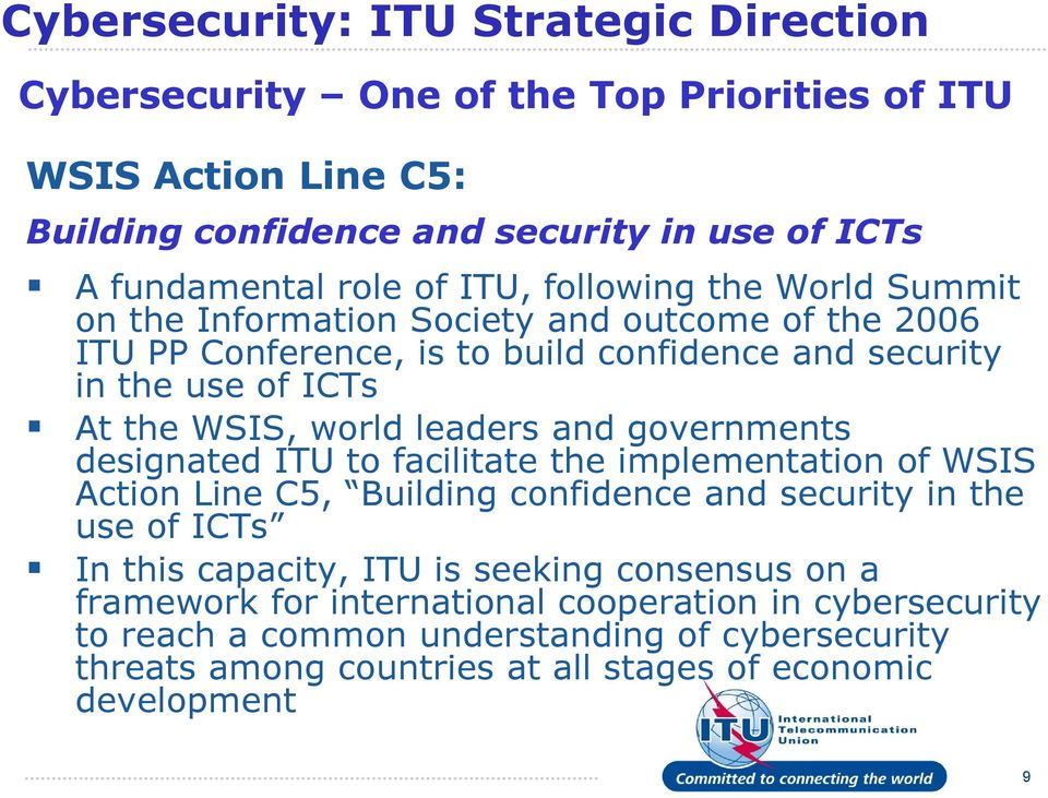 leaders and governments designated ITU to facilitate the implementation of WSIS Action Line C5, Building confidence and security in the use of ICTs In this capacity, ITU is
