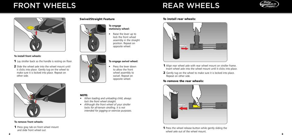 Gently tug on the wheel to make sure it is locked into place. Repeat on other side. To engage swivel wheel: Press the lever down to allow the front wheel assembly to swivel. Repeat on opposite wheel.
