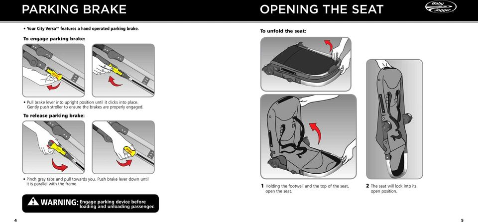 Gently push stroller to ensure the brakes are properly engaged. To release parking brake: Pinch gray tabs and pull towards you.