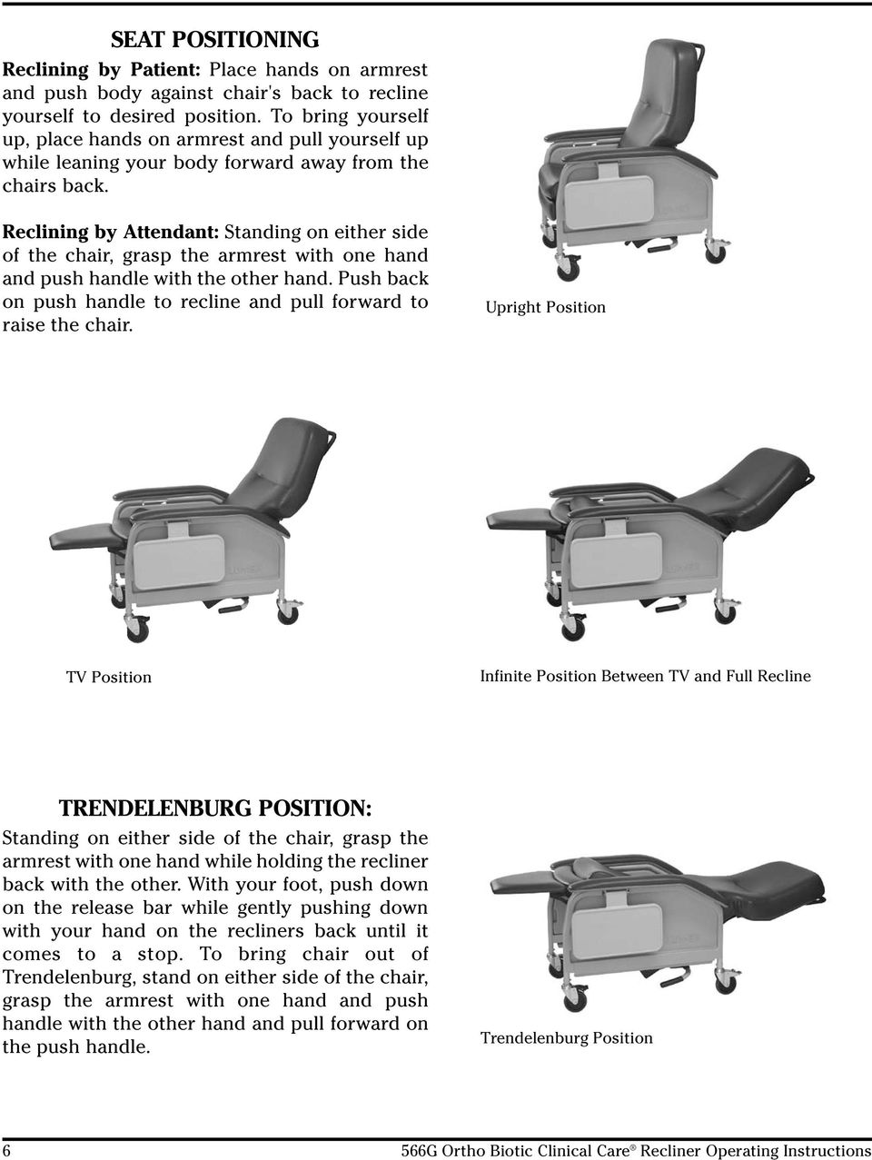 Reclining by Attendant: Standing on either side of the chair, grasp the armrest with one hand and push handle with the other hand.