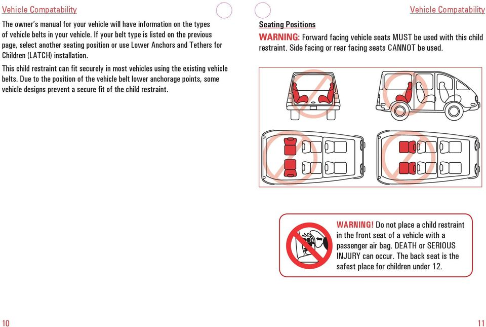 This child restraint can fit securely in most vehicles using the existing vehicle belts.