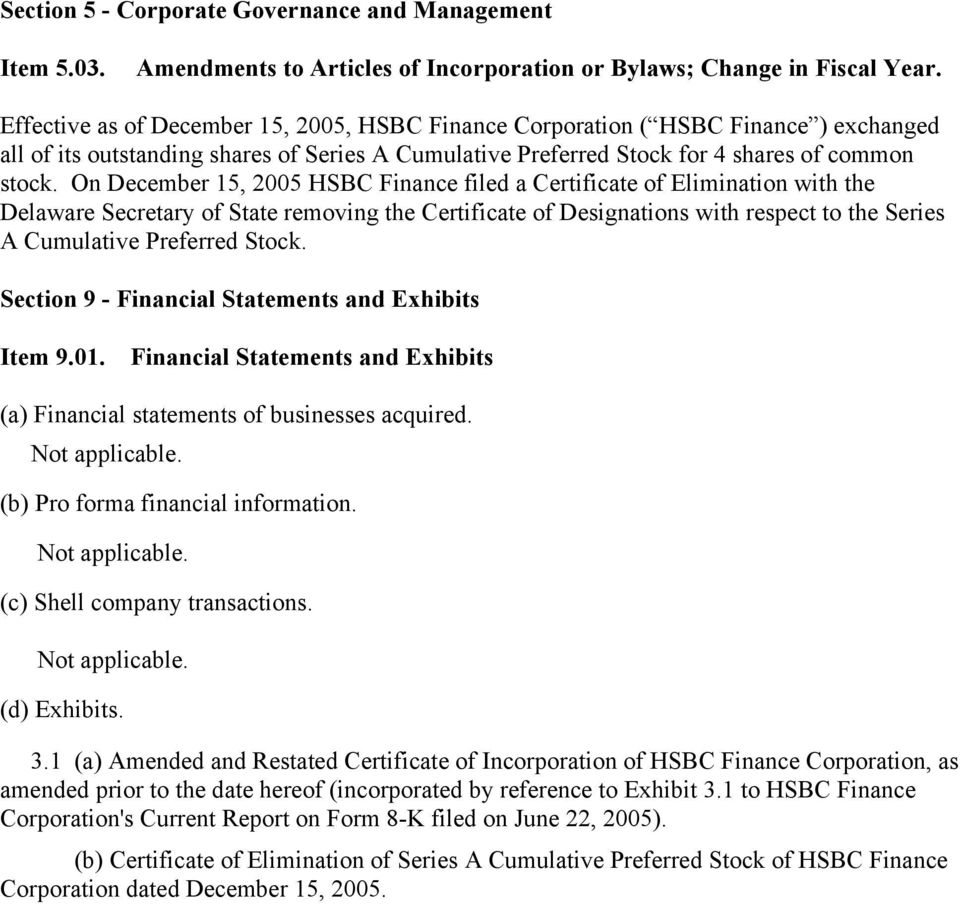 On December 15, 2005 HSBC Finance filed a Certificate of Elimination with the Delaware Secretary of State removing the Certificate of Designations with respect to the Series A Cumulative Preferred