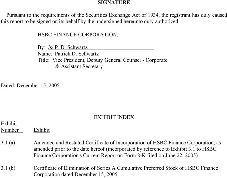 Schwartz Title: Vice President, Deputy General Counsel - Corporate & Assistant Secretary Dated: December 15, 2005 Exhibit Number Exhibit EXHIBIT INDEX 3.