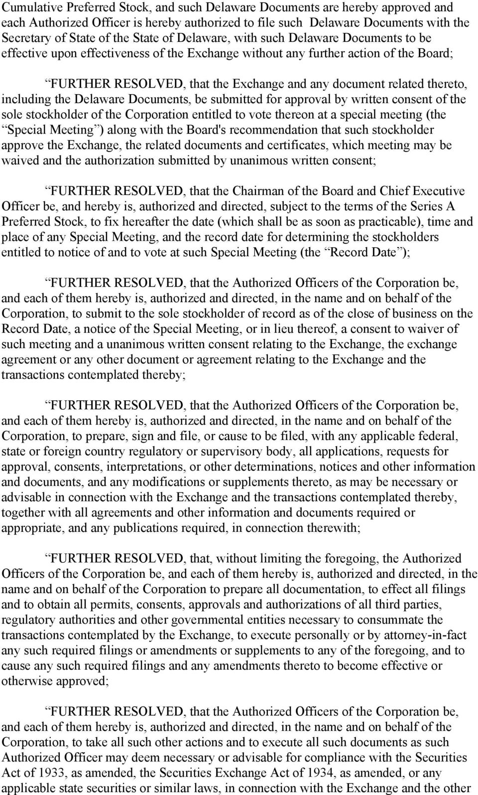 thereto, including the Delaware Documents, be submitted for approval by written consent of the sole stockholder of the Corporation entitled to vote thereon at a special meeting (the Special Meeting )