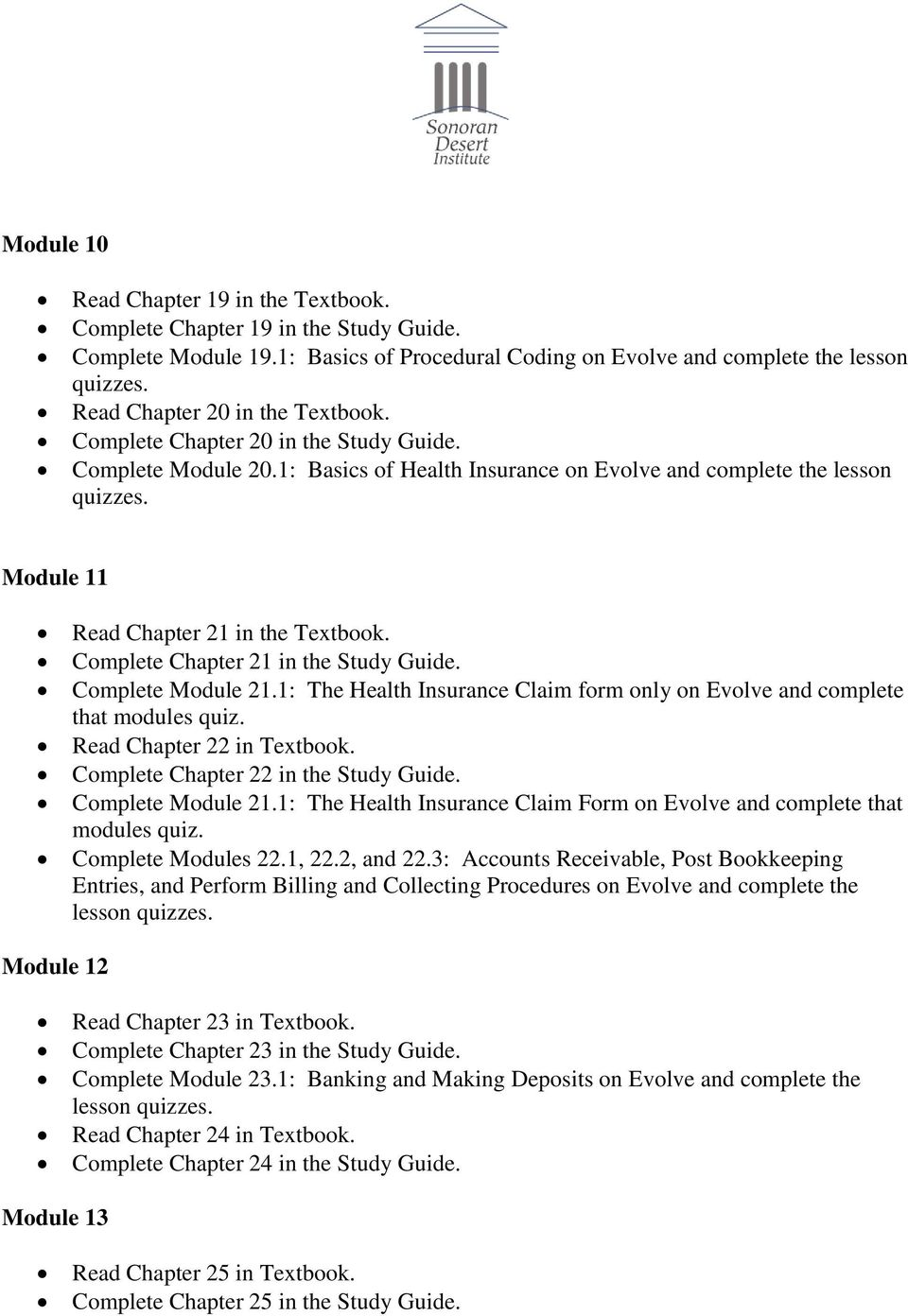 Complete Chapter 21 in the Study Guide. Complete Module 21.1: The Health Insurance Claim form only on Evolve and complete that modules quiz. Read Chapter 22 in Textbook.