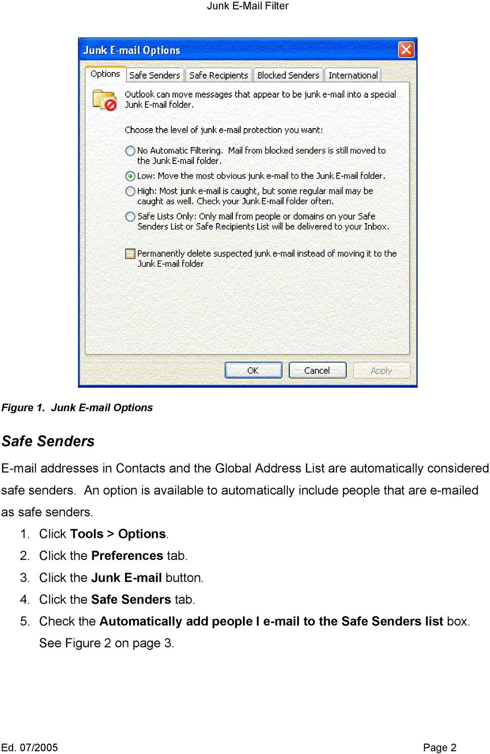 considered safe senders. An option is available to automatically include people that are e-mailed as safe senders. 1.