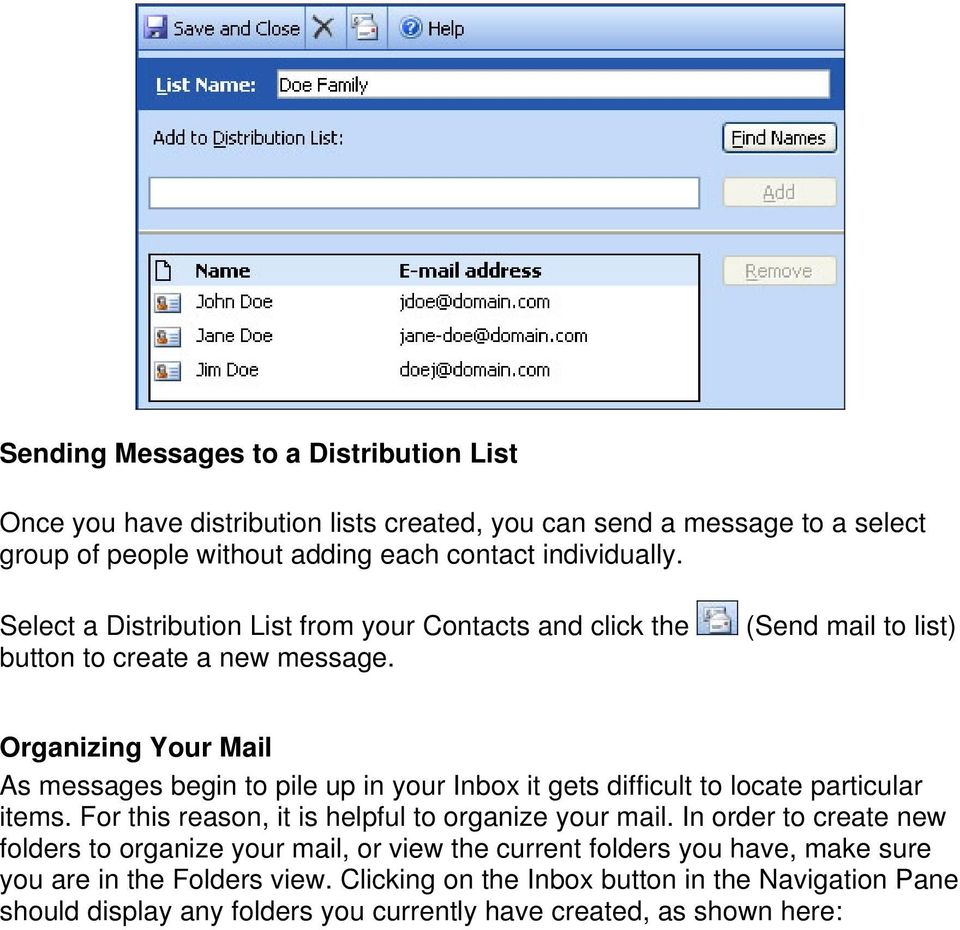 (Send mail to list) Organizing Your Mail As messages begin to pile up in your Inbox it gets difficult to locate particular items.