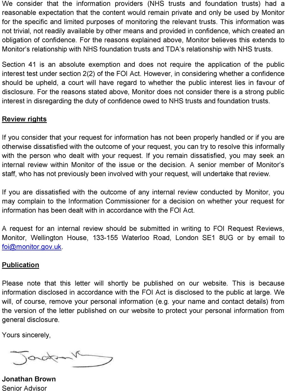 For the reasons explained above, Monitor believes this extends to Monitor s relationship with NHS foundation trusts and TDA s relationship with NHS trusts.