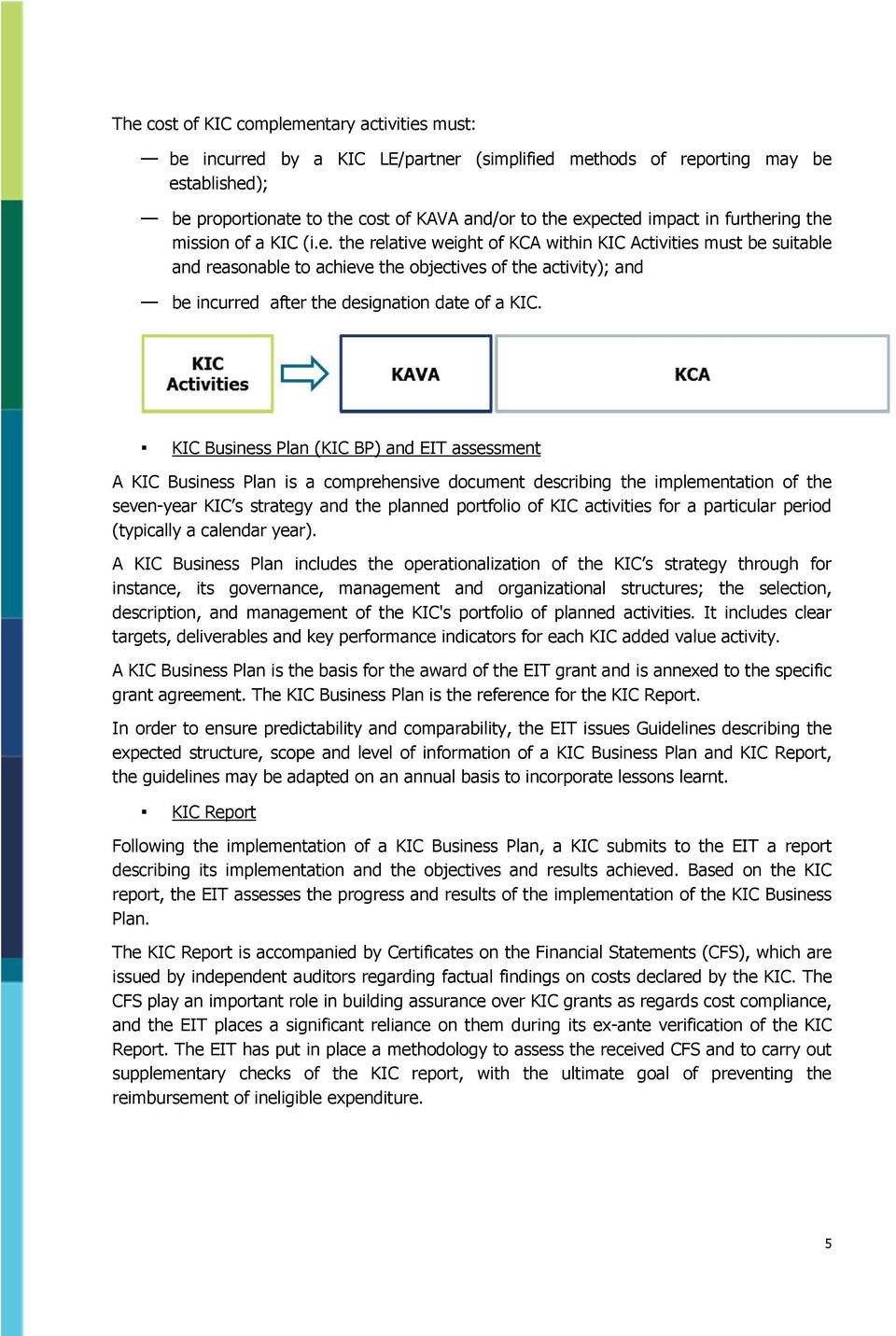 KIC Business Plan (KIC BP) and EIT assessment A KIC Business Plan is a comprehensive document describing the implementation of the seven-year KIC s strategy and the planned portfolio of KIC