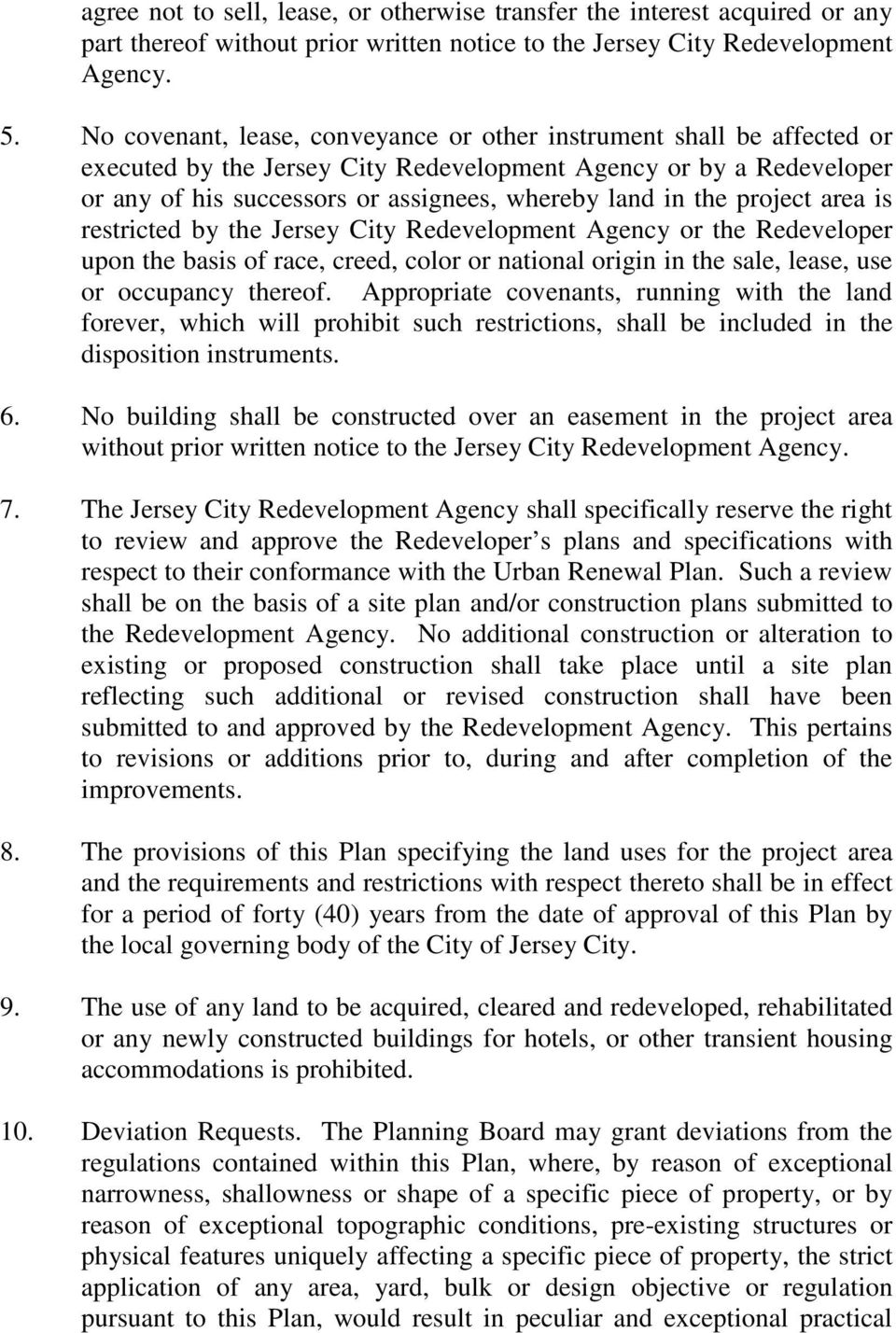 project area is restricted by the Jersey City Redevelopment Agency or the Redeveloper upon the basis of race, creed, color or national origin in the sale, lease, use or occupancy thereof.