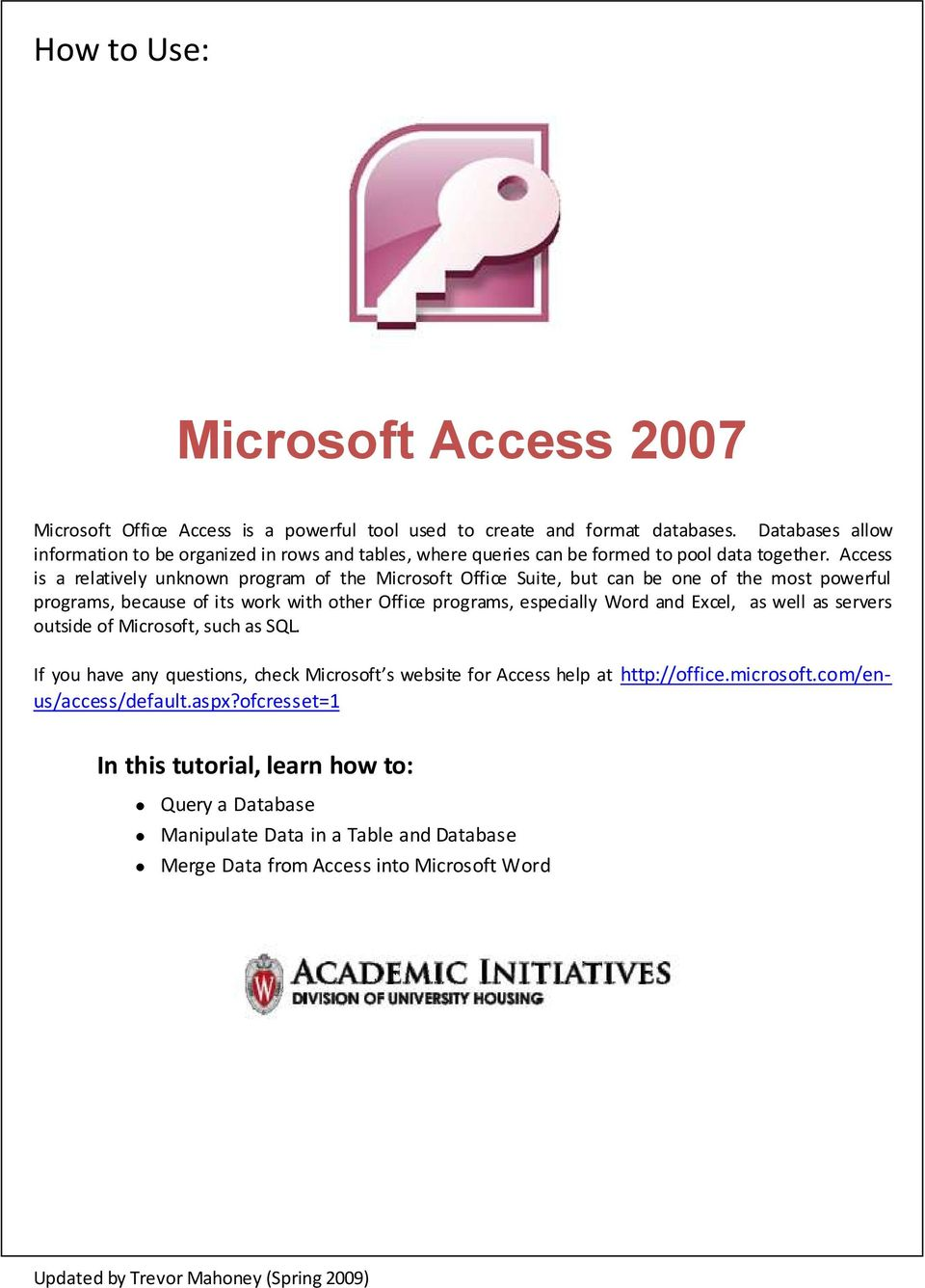 Access is a relatively unknown program of the Microsoft Office Suite, but can be one of the most powerful programs, because of its work with other Office programs, especially Word and Excel, as