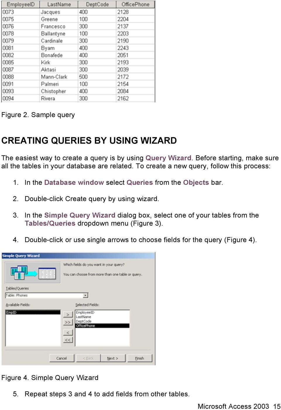 In the Database window select Queries from the Objects bar. 2. Double-click Create query by using wizard. 3.