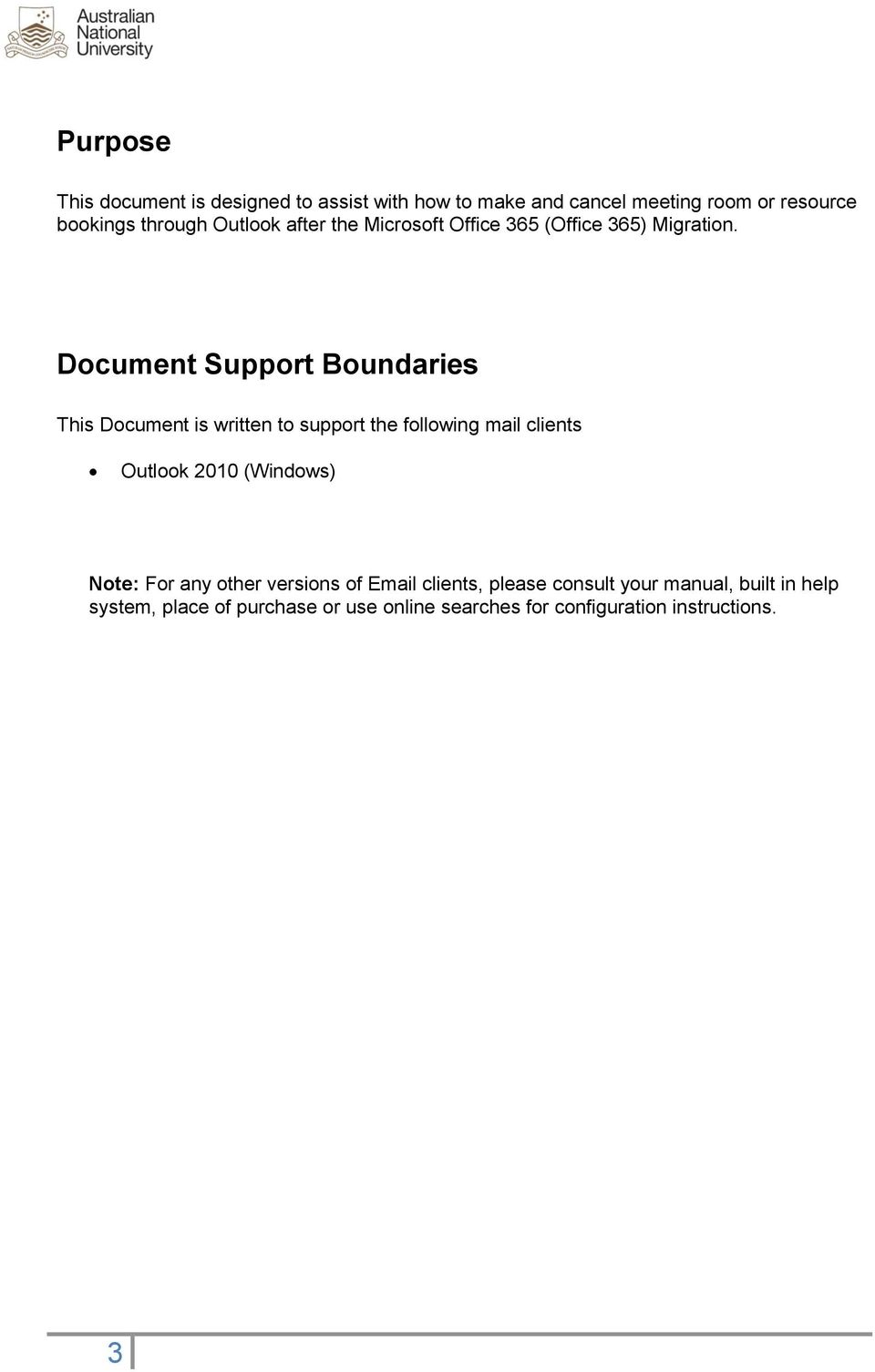 Document Support Boundaries This Document is written to support the following mail clients Outlook 2010 (Windows)