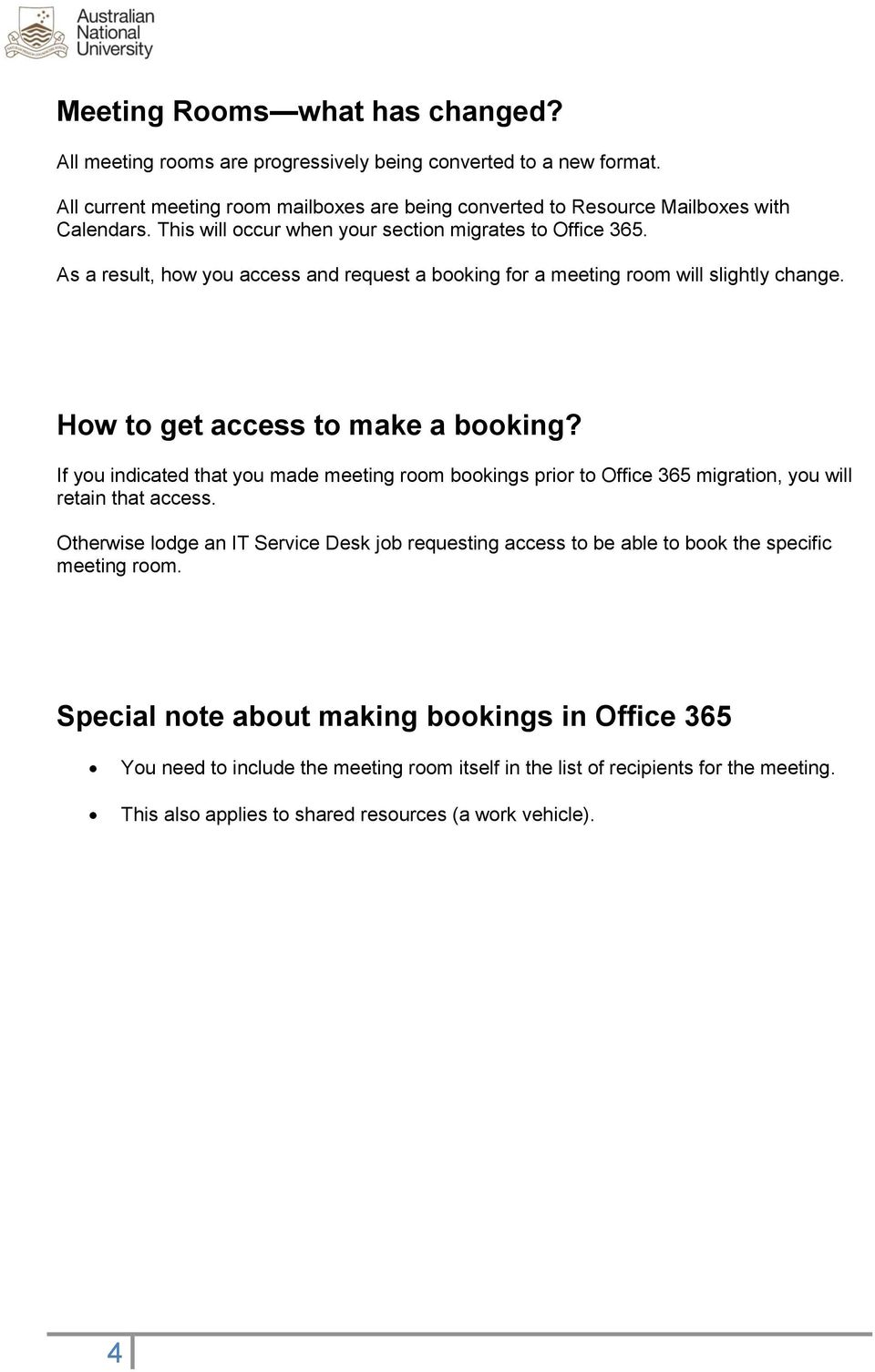 If you indicated that you made meeting room bookings prior to Office 365 migration, you will retain that access.