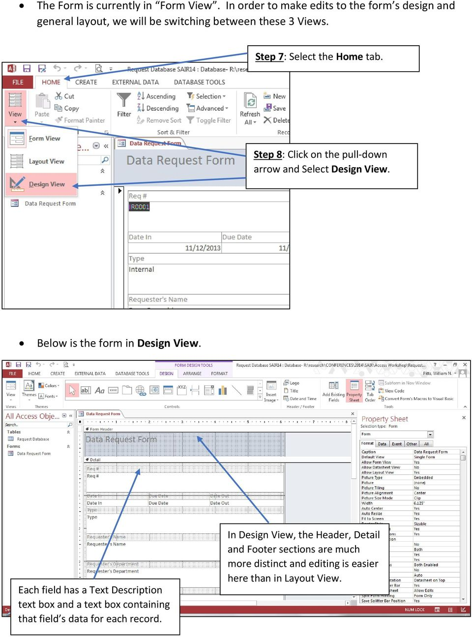 Step 7: Select the Home tab. Step 8: Click on the pull-down arrow and Select Design View. Below is the form in Design View.