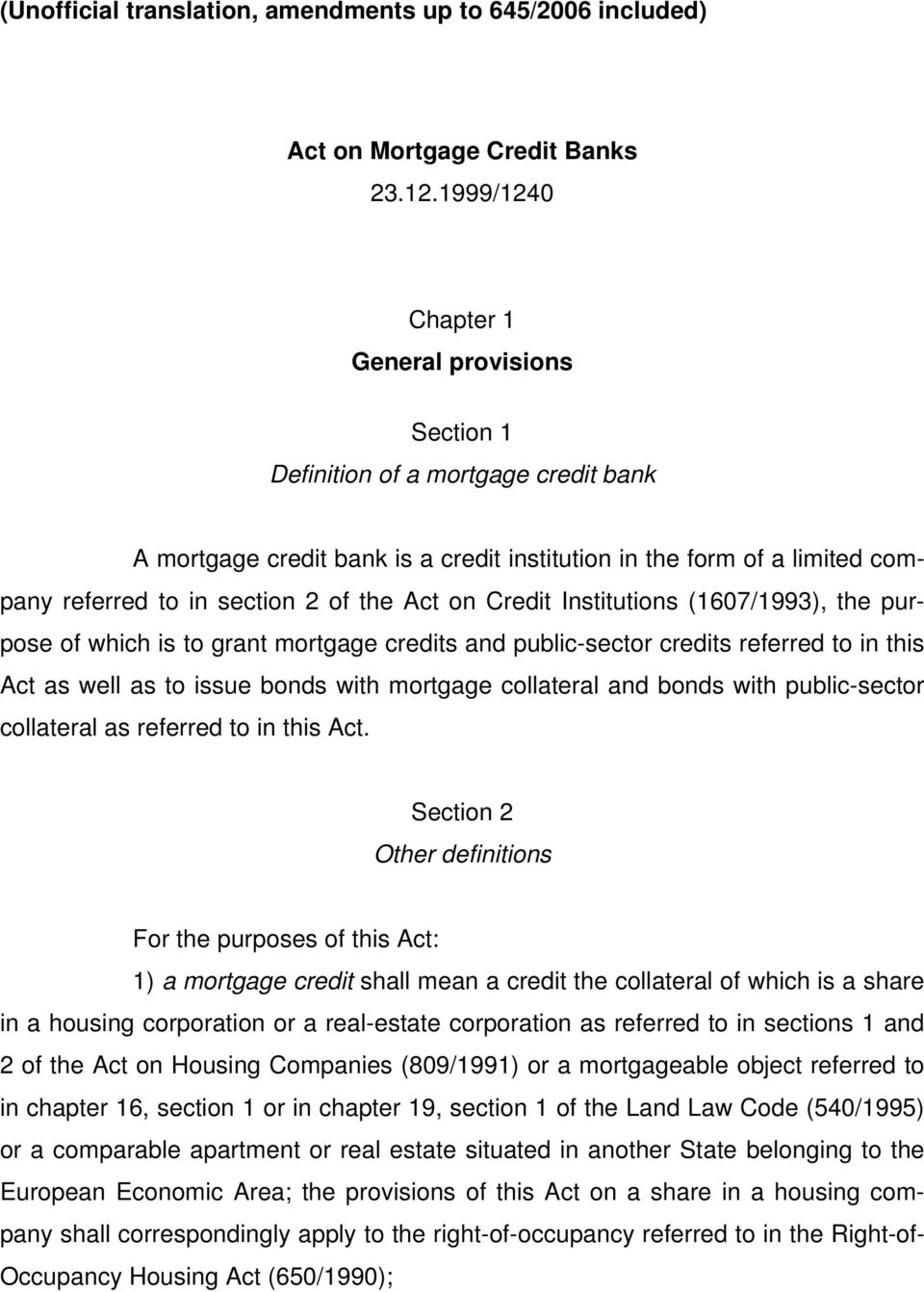 Act on Credit Institutions (1607/1993), the purpose of which is to grant mortgage credits and public-sector credits referred to in this Act as well as to issue bonds with mortgage collateral and
