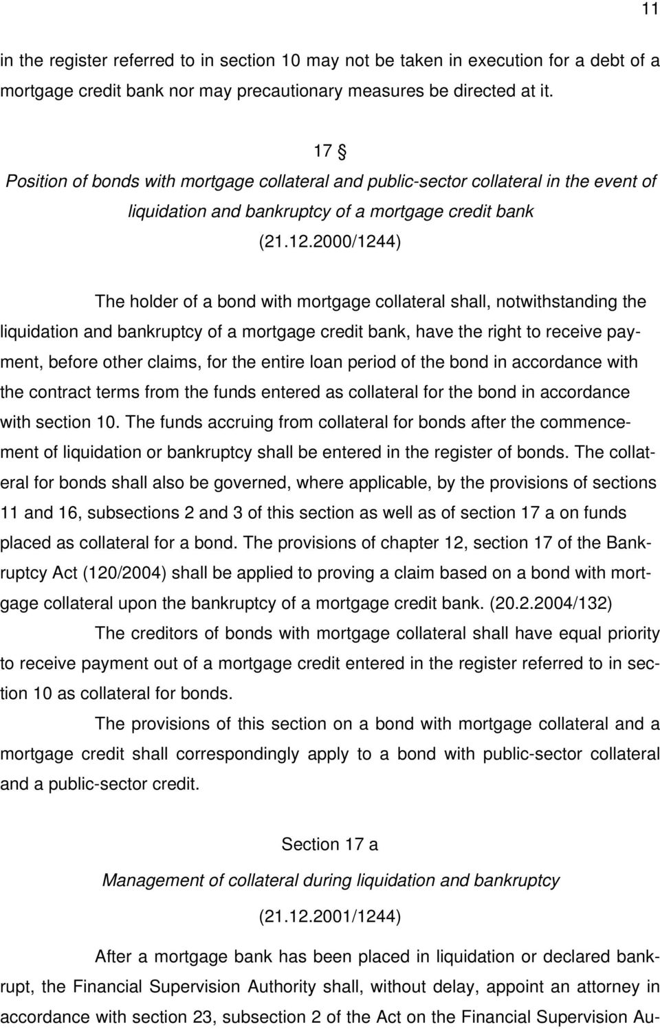 2000/1244) The holder of a bond with mortgage collateral shall, notwithstanding the liquidation and bankruptcy of a mortgage credit bank, have the right to receive payment, before other claims, for