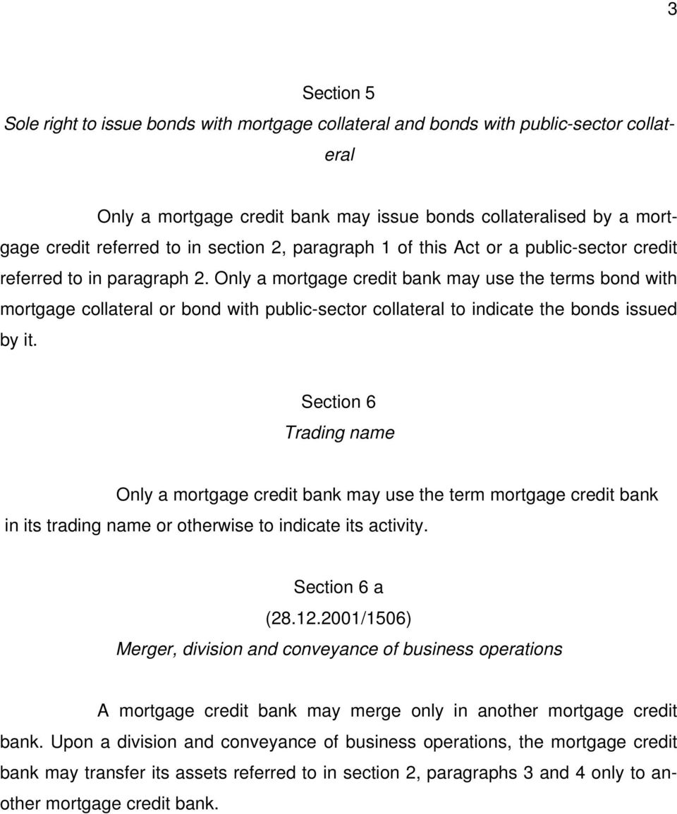 Only a mortgage credit bank may use the terms bond with mortgage collateral or bond with public-sector collateral to indicate the bonds issued by it.