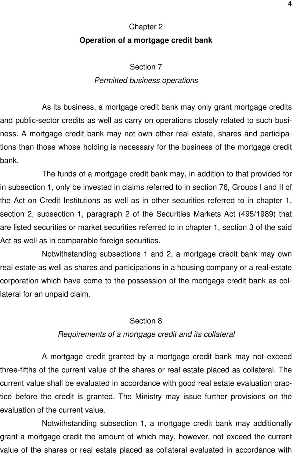 A mortgage credit bank may not own other real estate, shares and participations than those whose holding is necessary for the business of the mortgage credit bank.