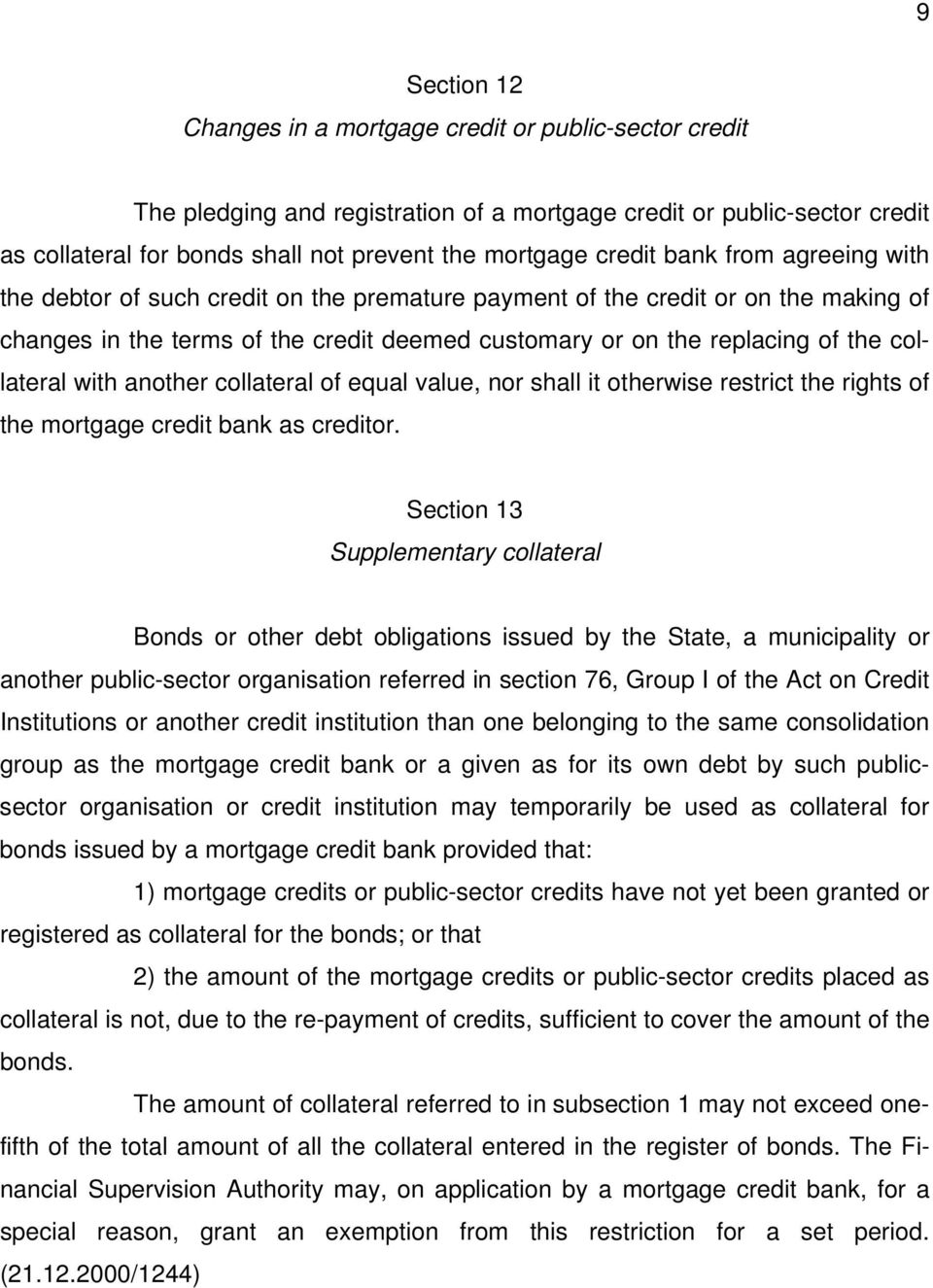 collateral with another collateral of equal value, nor shall it otherwise restrict the rights of the mortgage credit bank as creditor.