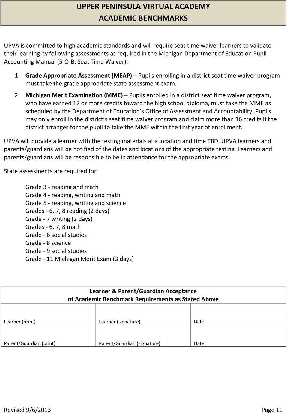 Grade Appropriate Assessment (MEAP) Pupils enrolling in a district seat time waiver program must take the grade appropriate state assessment exam. 2.