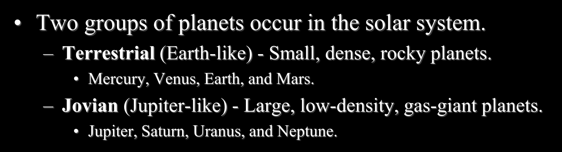 The Planets: An Overview Two groups of planets occur in the solar system. Terrestrial (Earth-like) - Small, dense, rocky planets.