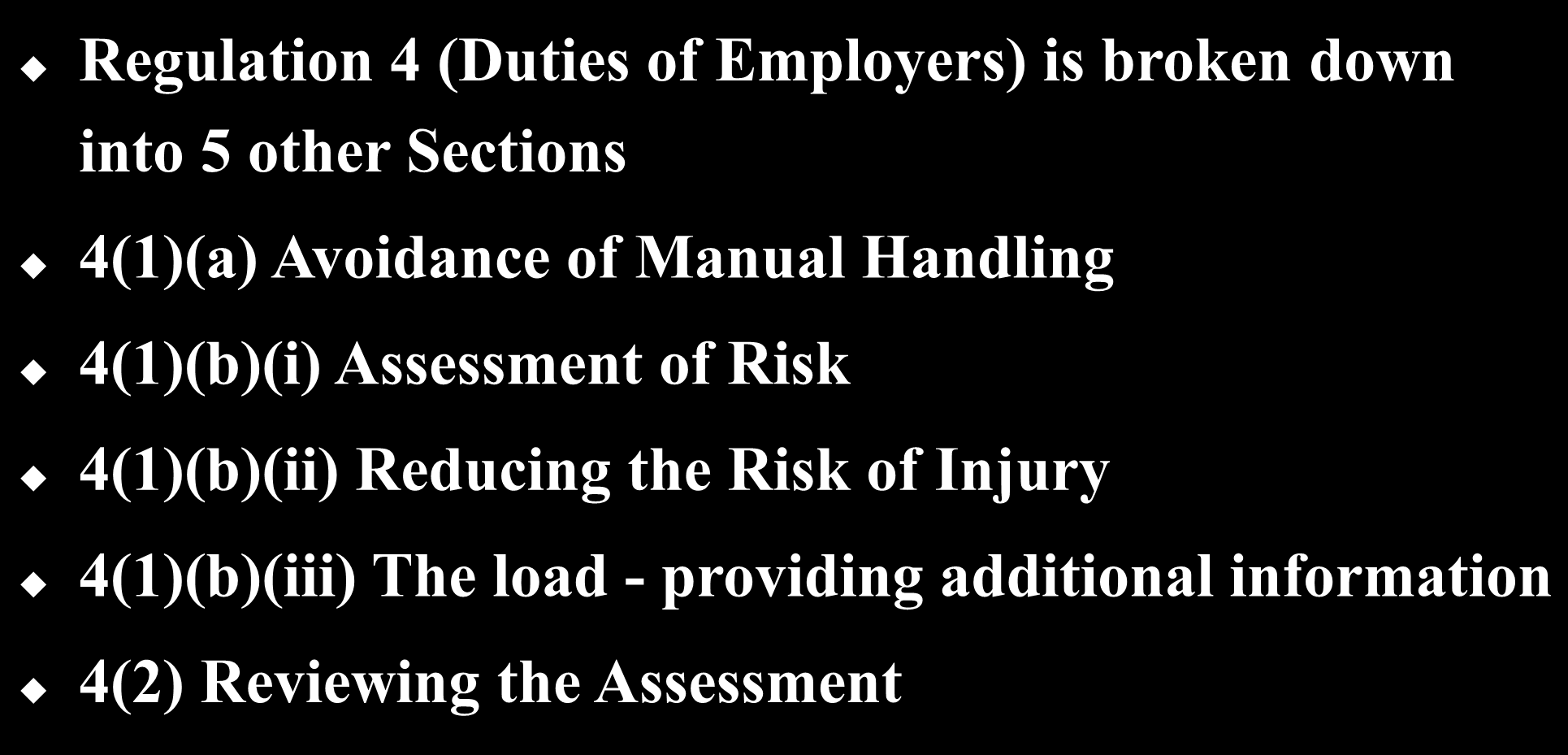 Manual Handling Operations Regulations 1992 Regulation 4 (Duties of Employers) is broken down into 5 other Sections 4(1)(a) Avoidance of Manual Handling