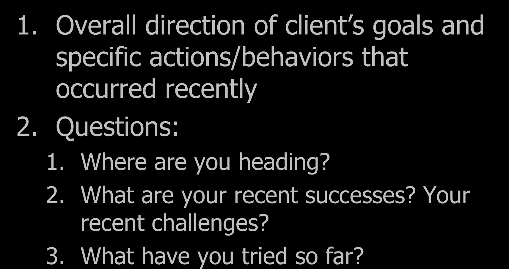 D = Direction and Doing 1. Overall direction of client s goals and specific actions/behaviors that occurred recently 2.