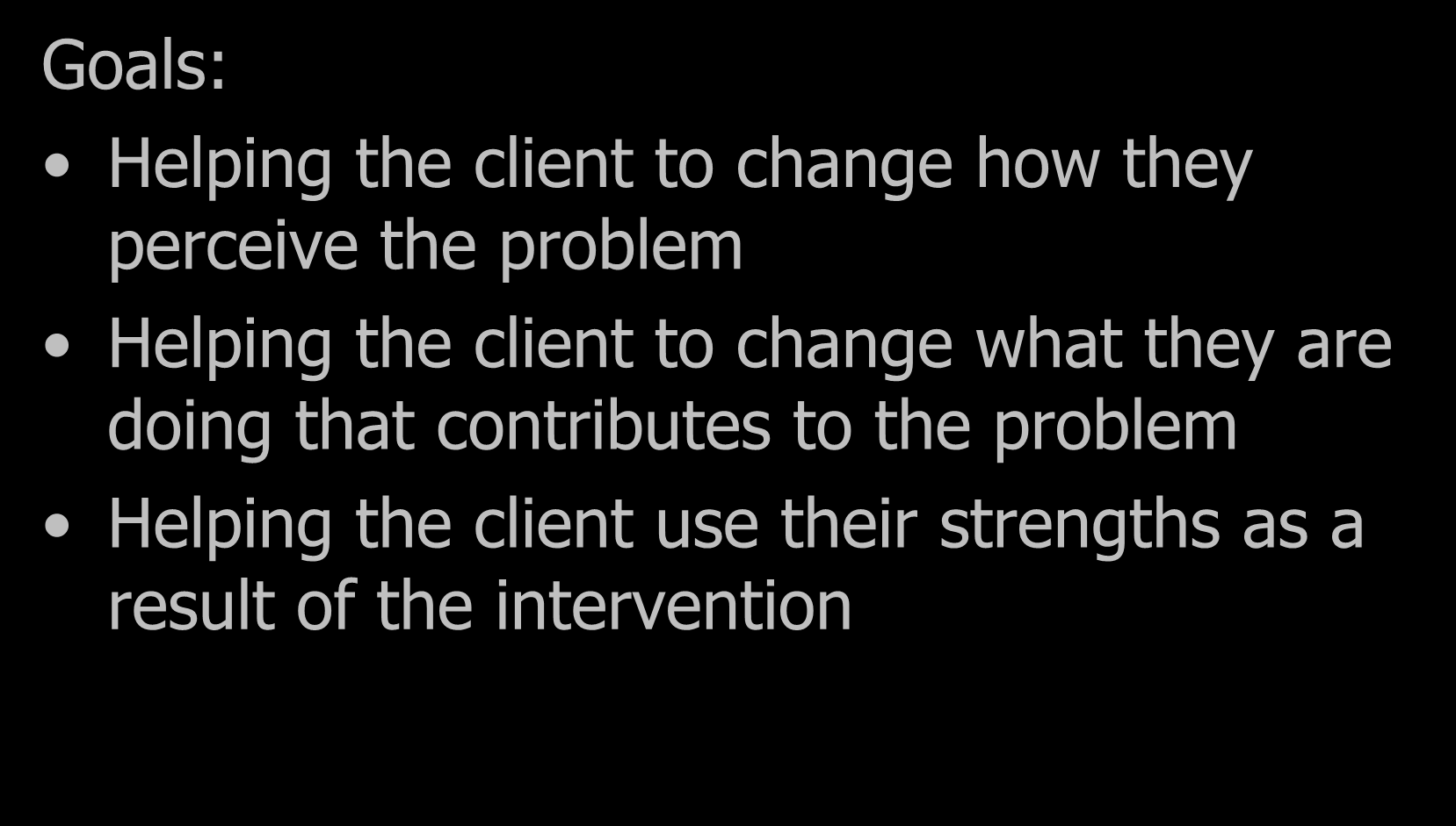 Solutions Focused Therapy Goals: Helping the client to change how they perceive the problem Helping the client to change