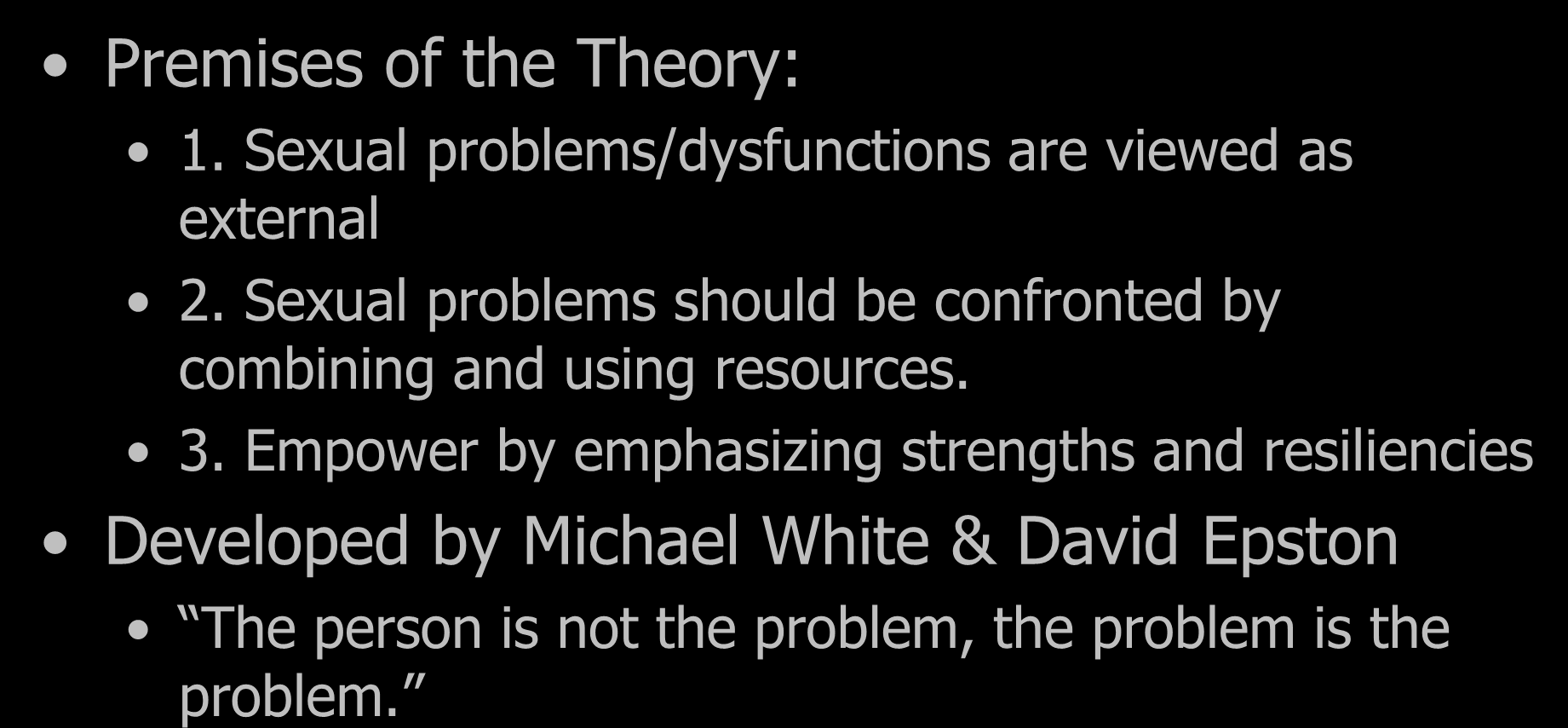 Premises of the Theory: Narrative Therapy 1. Sexual problems/dysfunctions are viewed as external 2.
