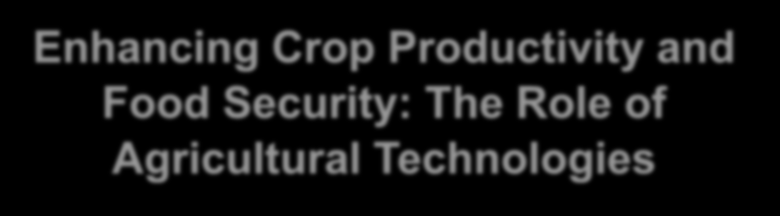 Enhancing Crop Productivity and Food Security: The Role of Agricultural Technologies Nicola Cenacchi IFPRI - Environment and Production Technology
