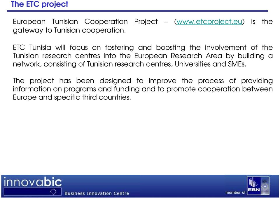 Area by building a network, consisting of Tunisian research centres, Universities and SMEs.