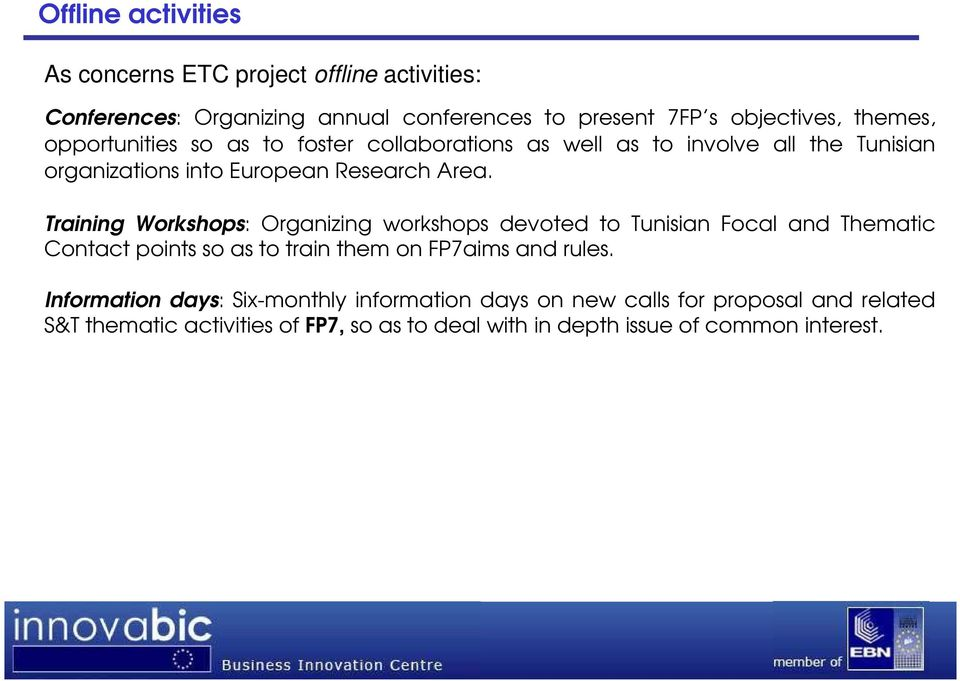 Training Workshops: Organizing workshops devoted to Tunisian Focal and Thematic Contact points so as to train them on FP7aims and rules.