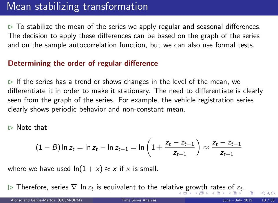 Determining the order of regular difference If the series has a trend or shows changes in the level of the mean, we differentiate it in order to make it stationary.