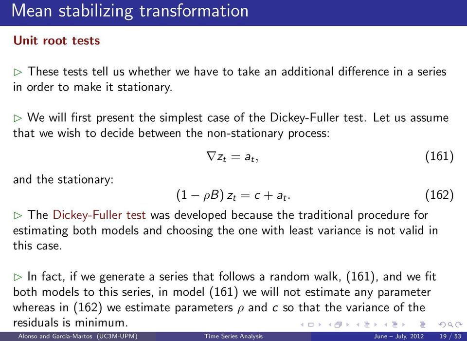 (162) The Dickey-Fuller test was developed because the traditional procedure for estimating both models and choosing the one with least variance is not valid in this case.