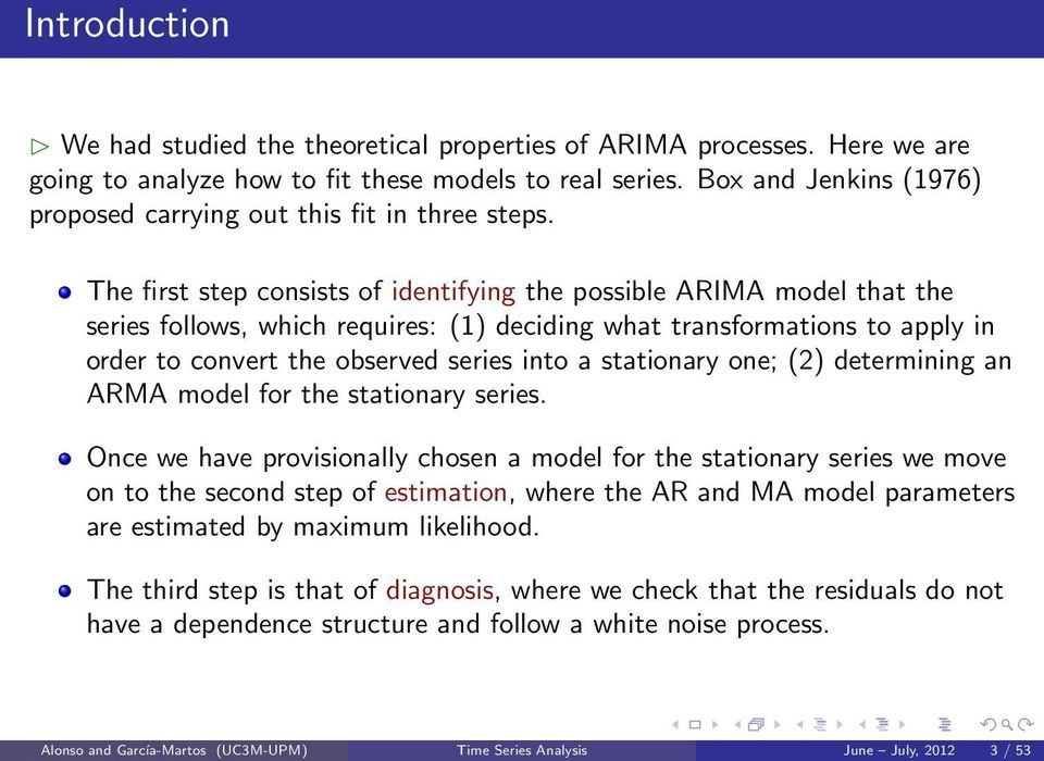The first step consists of identifying the possible ARIMA model that the series follows, which requires: (1) deciding what transformations to apply in order to convert the observed series into a