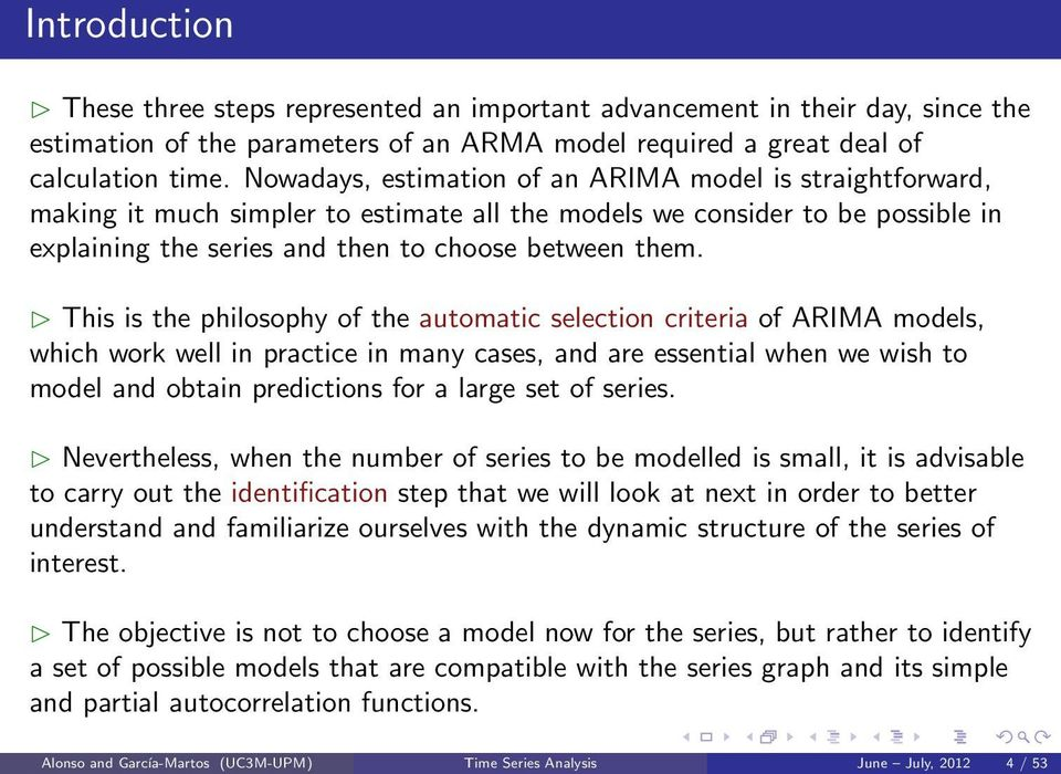 This is the philosophy of the automatic selection criteria of ARIMA models, which work well in practice in many cases, and are essential when we wish to model and obtain predictions for a large set