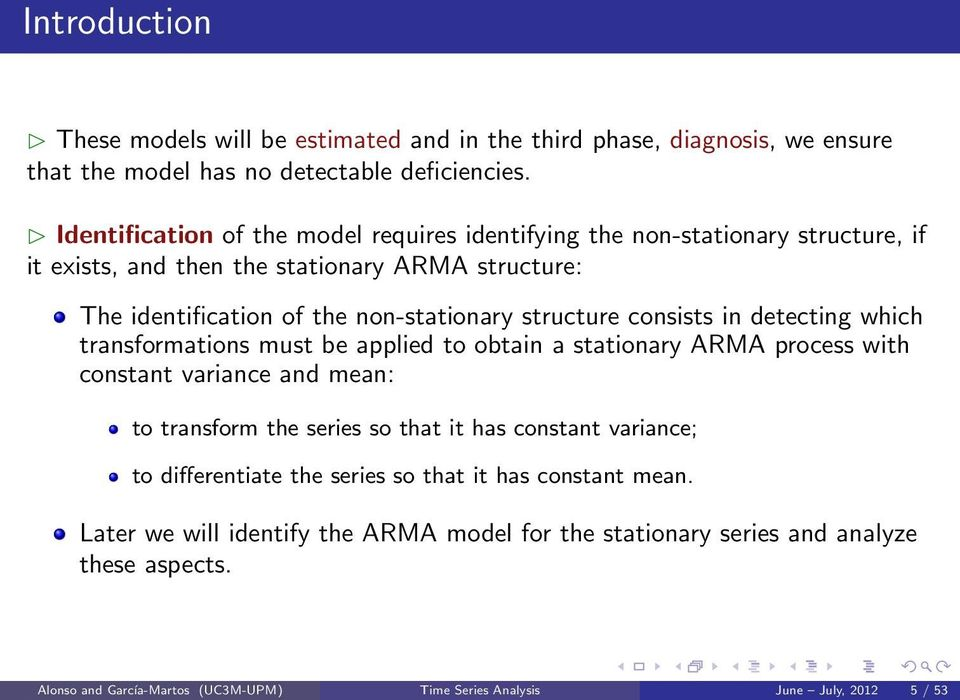 consists in detecting which transformations must be applied to obtain a stationary ARMA process with constant variance and mean: to transform the series so that it has constant