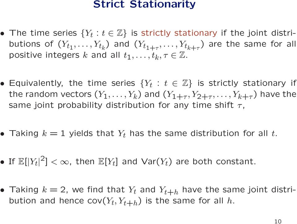 Equivalently, the time series {Y t : t Z} is strictly stationary if the random vectors (Y 1,..., Y k ) and (Y 1+τ, Y 2+τ,.