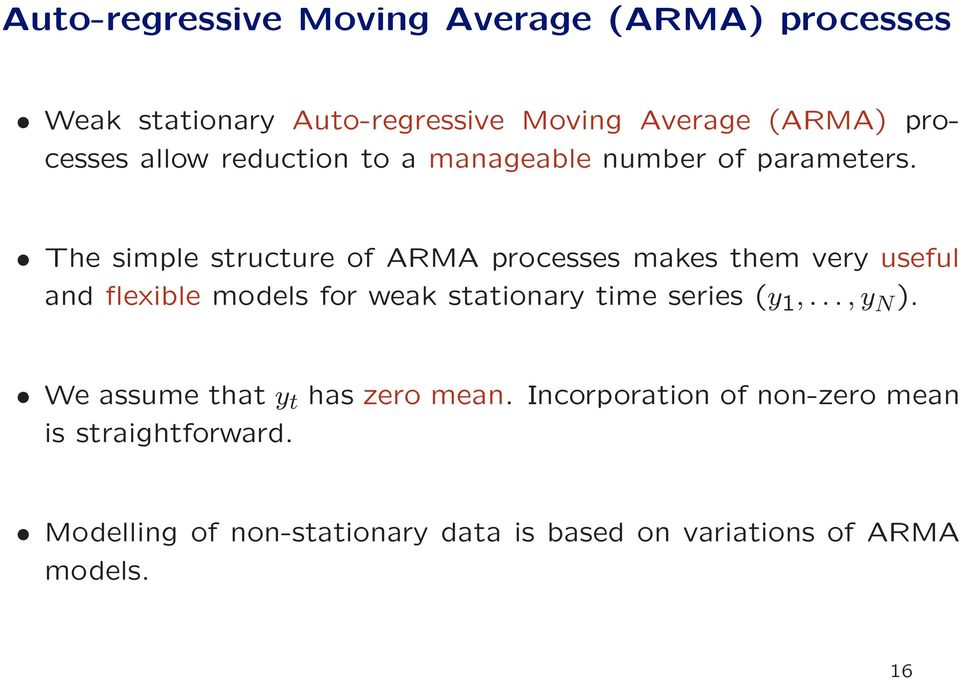 The simple structure of ARMA processes makes them very useful and flexible models for weak stationary time series