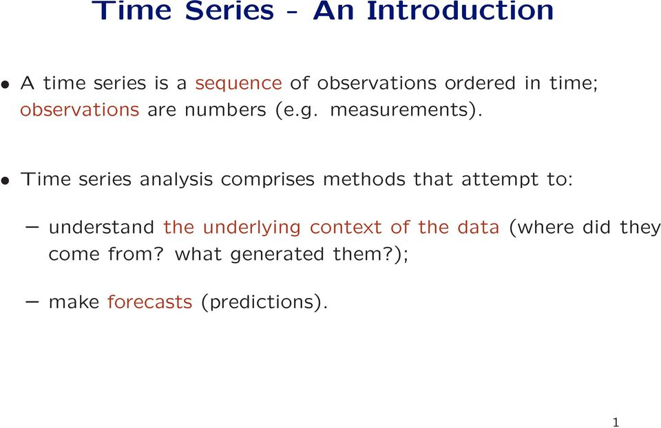 Time series analysis comprises methods that attempt to: understand the