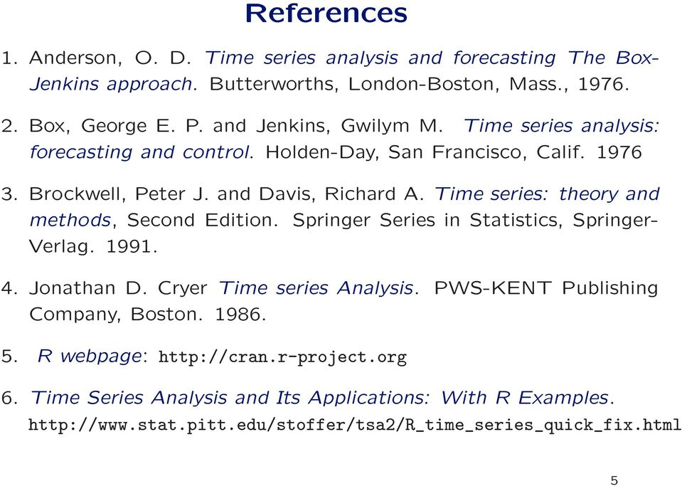Time series: theory and methods, Second Edition. Springer Series in Statistics, Springer- Verlag. 1991. 4. Jonathan D. Cryer Time series Analysis.