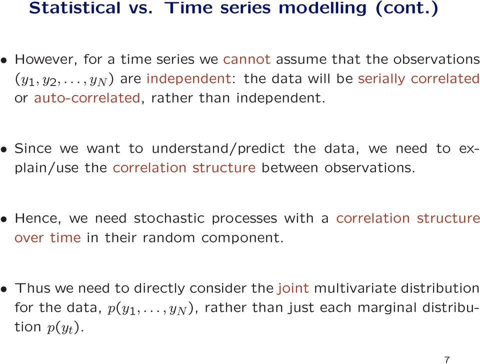 Since we want to understand/predict the data, we need to explain/use the correlation structure between observations.