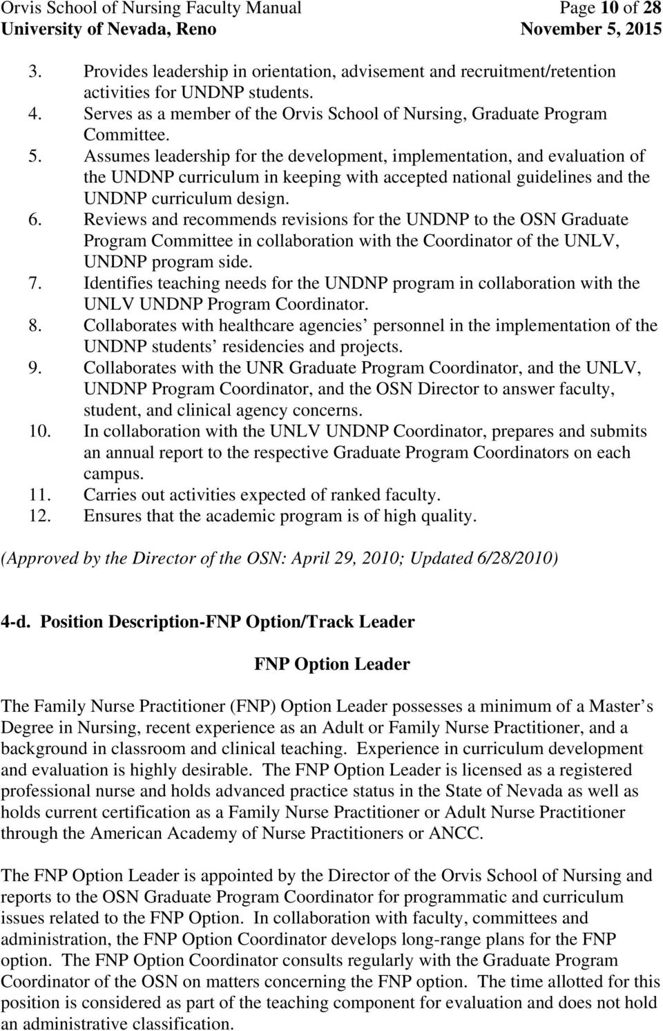 Assumes leadership for the development, implementation, and evaluation of the UNDNP curriculum in keeping with accepted national guidelines and the UNDNP curriculum design. 6.